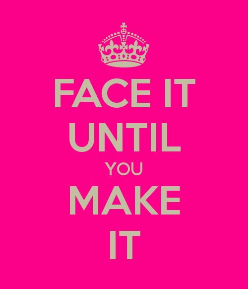 face-it-until-you-make-it